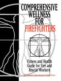 Comprehensive Wellness for Firefighters: Fitness and Health Guide for Fire and Rescue Workers