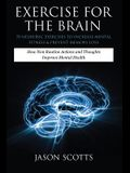 Exercise for the Brain: 70 Neurobic Exercises to Increase Mental Fitness & Prevent Memory Loss: How Non Routine Actions and Thoughts Improve M