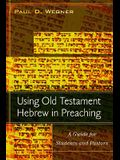 Using Old Testament Hebrew in Preaching: A Guide for Students and Pastors