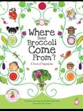 Where Does Broccoli Come From? A Book of Vegetables