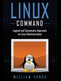 Linux Command: Logical and Systematic Approach to Linux Administration