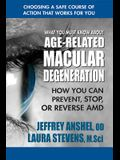 What You Must Know about Age-Related Macular Degeneration: How You Can Prevent, Stop, or Reverse AMD