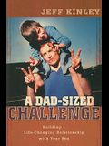 A Dad-Sized Challenge: Building a Life-Changing Relationship with Your Son