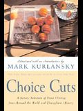 Choice Cuts: A Savory Selection of Food Writing from Around the World and Throughout History