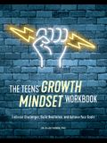 The Teens' Growth Mindset Workbook: Embrace Challenges, Build Resilience, and Achieve Your Goals