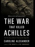 The War That Killed Achilles: The True Story of Homer's Iliad and the Trojan War