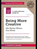 The Non-Obvious Guide to Being More Creative