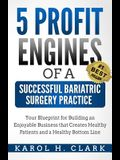 5 Profit Engines of a Successful Bariatric Surgery Practice: Blueprint for Building an Enjoyable Business That Creates Healthy Patients and a Healthy