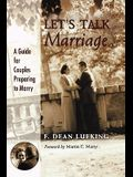 Let's Talk Marriage: A Guide for Couples Preparing to Marry