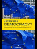 A Different Kind of Democracy?: Debates about Democracy and the European Union