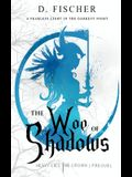 The Woe of Shadows (Heavy Lies the Crown: Prequel)