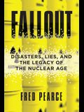 Fallout: Disasters, Lies, and the Legacy of the Nuclear Age