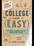 College Made Easy: My Personal Textbook of How-To's and Don't-Do's of College