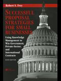 Successful Proposal Strategies for Small Businesses: Using Knowledge Management to Win Government, Private-Sector, and International Contracts [With D