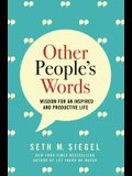Other People's Words: Wisdom for an Inspired and Productive Life