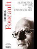Aesthetics, Method, and Epistemology: Essential Works of Foucault, 1954-1984