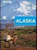 Moon Alaska: Scenic Drives, National Parks, Best Hikes