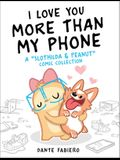I Love You More Than My Phone, 2: A Slothilda & Peanut Comic Collection