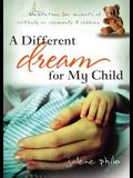 A Different Dream for My Child: Meditations for Parents of Critically and Chronically Ill Children