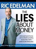 The Lies about Money: Achieving Financial Security and True Wealth by Avoiding the Lies Others Tell Us--And the Lies We Tell Ourselves