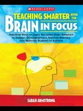 Teaching Smarter with the Brain in Focus: Practical Ways to Apply the Latest Brain Research to Deepen Comprehension, Improve Memory, and Motivate Stud