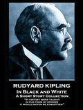 Rudyard Kipling - In Black and White: If history were taught in the form of stories, it would never be forgotten