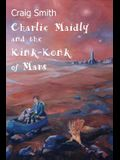 Charlie Maidly and the Kink-Konk of Mars