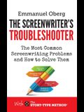 The Screenwriter's Troubleshooter: The Most Common Screenwriting Problems and How to Solve Them