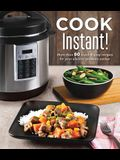 Cook Instant!: More Than 80 Quick & Easy Recipes for Your Electric Pressure Cooker