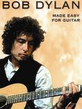 Bob Dylan - Made Easy for Guitar