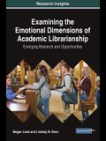 Examining the Emotional Dimensions of Academic Librarianship: Emerging Research and Opportunities