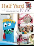 Half Yard# Kids: Sew 20 Colourful Toys and Accessories from Leftover Pieces of Fabric