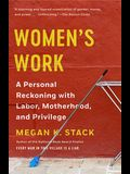 Women's Work: A Personal Reckoning with Labor, Motherhood, and Privilege