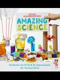 Good Housekeeping Amazing Science: 83 Hands-On S.T.E.A.M Experiments for Curious Kids!