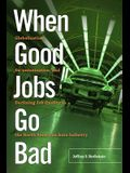 When Good Jobs Go Bad: Globalization, De-Unionization, and Declining Job Quality in the North American Auto Industry