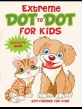 Extreme Dot to Dot for Kids Activity Book