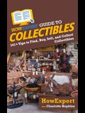 HowExpert Guide to Collectibles: 101 Tips to Find, Buy, Sell, and Collect Collectibles