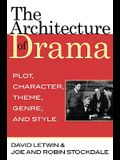 Architecture of Drama: Plot, Character, Theme, Genre, and Style