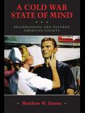 A Cold War State of Mind: Brainwashing and Postwar American Society