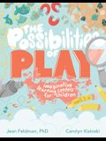The Possibilities of Play: Imaginative Learning Centers for Children Ages 3-6