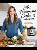 Low Histamine Cooking in Your Instant Pot: 75 Easy Meals for Everyday Healing