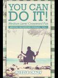 You Can Do It! Medium Level Crossword Fun Vol 3: Medium Crossword Puzzles