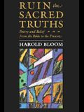 The Charles Eliot Norton Lectures, Ruin the Sacred Truths: Poetry and Belief from the Bible to the Present