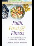 Faith, Food & Fitness: 40 Days to Renew Your Mind & Transform Your Body