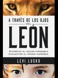A Través de Los Ojos del León: Enfrente El Dolor Imposible, Encuentre El Poder Increíble