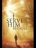 I Serve Him Because...