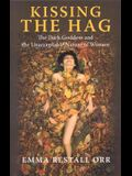 Kissing the Hag: The Dark Goddess and the Unacceptable Nature of Woman