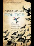 Defending Politics: Why Democracy Matters in the Twenty-First Century