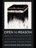 Open to Reason: Muslim Philosophers in Conversation with the Western Tradition
