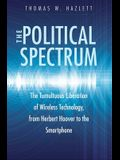 The Political Spectrum: The Tumultuous Liberation of Wireless Technology, from Herbert Hoover to the Smartphone